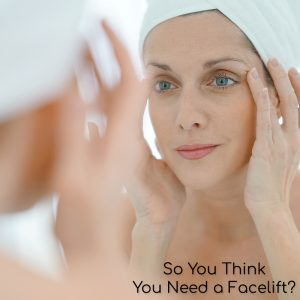 so you think you need a facelift